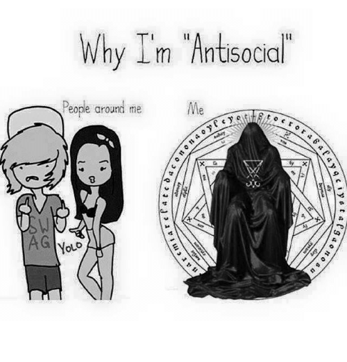 """antisocial people: Why I'm """"Antisocial  People around me  Me  YOLD"""