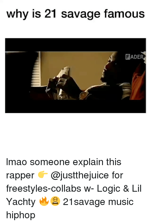 Lil Yachty: why is 21 savage famous  FADER lmao someone explain this rapper 👉 @justthejuice for freestyles-collabs w- Logic & Lil Yachty 🔥😩 21savage music hiphop