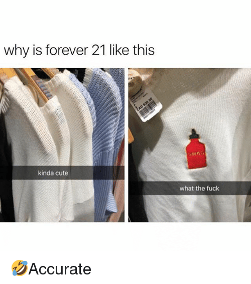 Cute, Memes, and Forever: why is forever 21 like this  NG  kinda cute  what the fuck 🤣Accurate