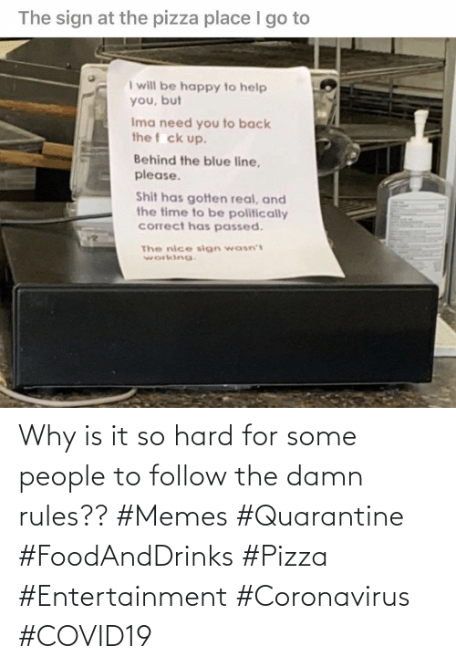 Rules: Why is it so hard for some people to follow the damn rules?? #Memes #Quarantine #FoodAndDrinks #Pizza #Entertainment #Coronavirus #COVID19