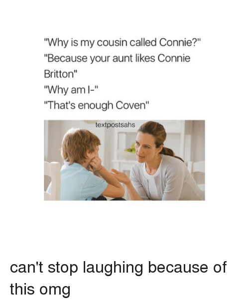 "Memes, Omg, and 🤖: Why is my cousin called Connie?""  ""Because your aunt likes Connie  Britton""  ""Wh  That's enough Coven""  textpostsahs can't stop laughing because of this omg"