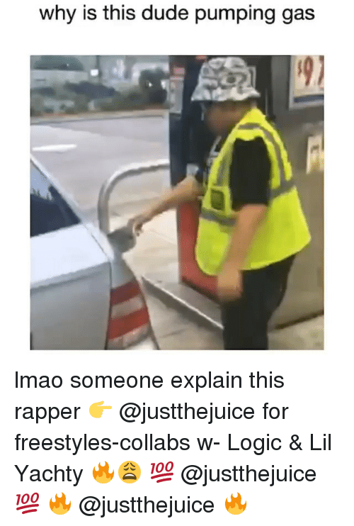 Lil Yachty: why is this dude pumping gas lmao someone explain this rapper 👉 @justthejuice for freestyles-collabs w- Logic & Lil Yachty 🔥😩 💯 @justthejuice 💯 🔥 @justthejuice 🔥