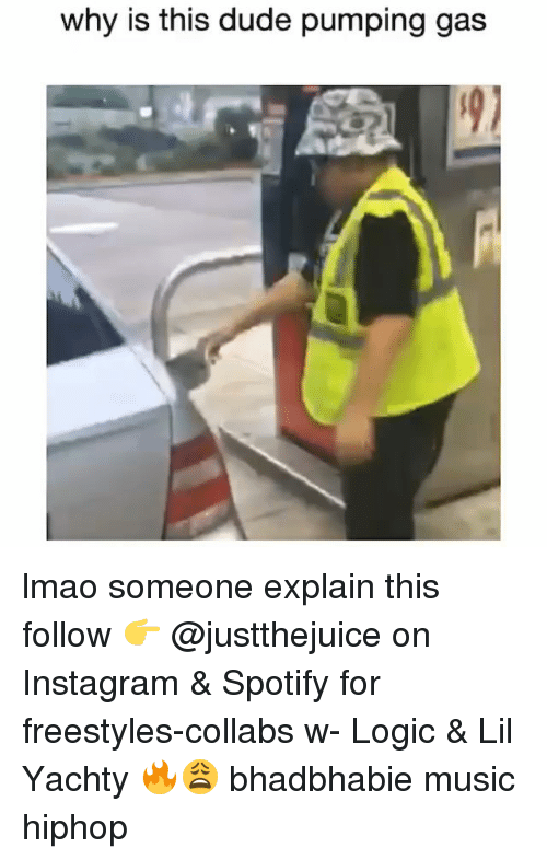 Lil Yachty: why is this dude pumping gas lmao someone explain this follow 👉 @justthejuice on Instagram & Spotify for freestyles-collabs w- Logic & Lil Yachty 🔥😩 bhadbhabie music hiphop