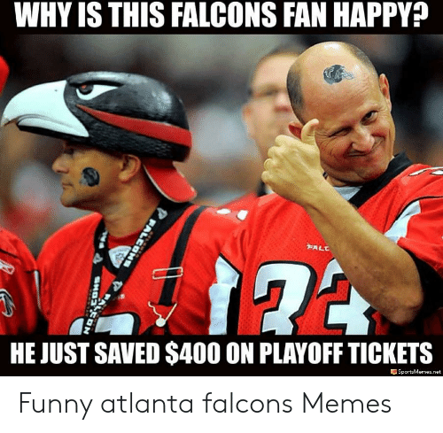 Atlanta Falcons Memes: WHY IS THIS FALCONS FAN HAPPY?  FALC  HE JUST SAVED $400 ON PLAYOFF TICKETS  SportsMemes.net  PALEONS  SHO CON Funny atlanta falcons Memes