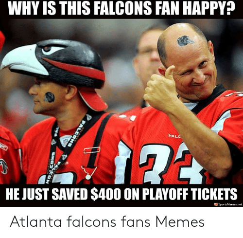 Atlanta Falcons Memes: WHY IS THIS FALCONS FAN HAPPY  HE JUST SAVED $400 ON PLAYOFF TICKETS  sportsMemes.net Atlanta falcons fans Memes