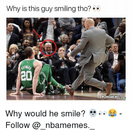 Memes, Smile, and 20 A: Why is this guy smiling tho?  20  A NBAMEMES Why would he smile? 💀👀😂 - Follow @_nbamemes._