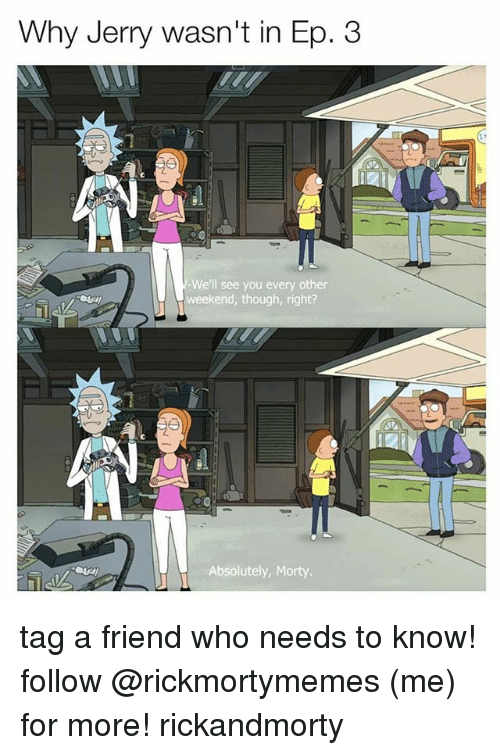 Memes, 🤖, and Weekend: Why Jerry wasn't in Ep. 3  We'll see you every other  weekend, though, right?  Absolutely, Morty tag a friend who needs to know! follow @rickmortymemes (me) for more! rickandmorty