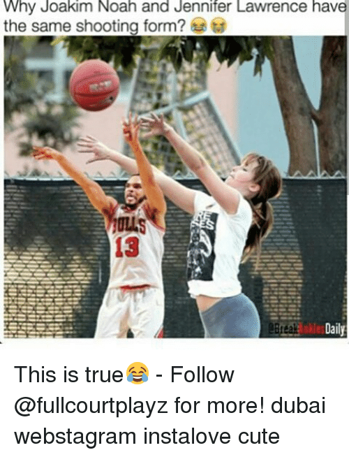 Cute, Jennifer Lawrence, and Joakim Noah: Why Joakim Noah and Jennifer Lawrence have  the same shooting form?  13  Daily This is true😂 - Follow @fullcourtplayz for more! dubai webstagram instalove cute