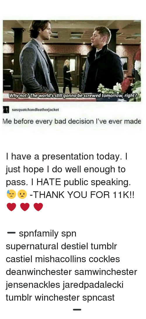 Cockle: why not? The wordsstill gonna be  tomorrow, right?  sasquatchandleatherjacket  Me before every bad decision l've ever made I have a presentation today. I just hope I do well enough to pass. I HATE public speaking. 😓😦 -THANK YOU FOR 11K!!❤️ ❤️ ❤️ ⠀⠀⠀⠀⠀⠀⠀⠀⠀⠀⠀⠀⠀⠀⠀⠀⠀⠀⠀⠀⠀⠀⠀⠀⠀⠀⠀⠀⠀⠀⠀⠀⠀⠀⠀⠀⠀⠀⠀⠀⠀⠀⠀⠀⠀⠀⠀⠀⠀⠀⠀⠀⠀⠀⠀⠀⠀⠀⠀⠀⠀⠀⠀⠀⠀⠀⠀⠀⠀⠀⠀ ➖⠀⠀⠀⠀⠀⠀⠀ spnfamily spn supernatural destiel tumblr castiel mishacollins cockles deanwinchester samwinchester jensenackles jaredpadalecki tumblr winchester spncast ⠀⠀⠀⠀⠀⠀⠀⠀⠀⠀⠀⠀⠀⠀⠀⠀⠀⠀⠀⠀ ⠀⠀⠀ ➖