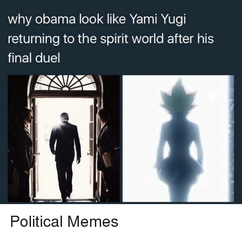 Memes, 🤖, and Yugi: why Obama look like Yami Yugi  returning to the spirit world after his  final duel Political Memes