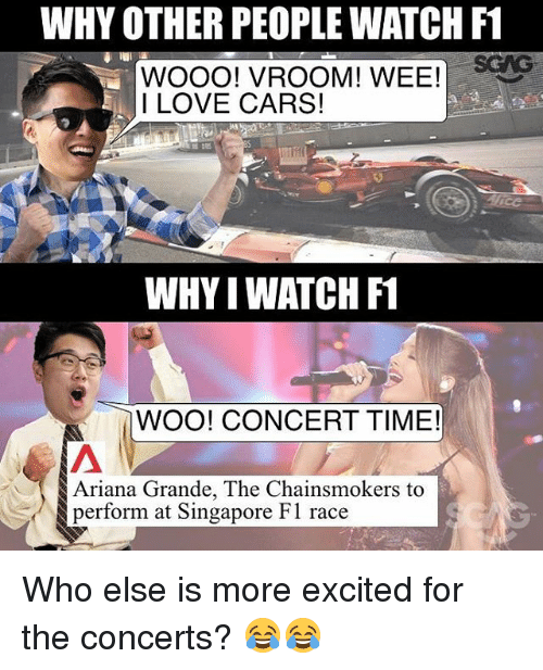 Ariana Grande, Cars, and Love: WHY OTHER PEOPLE WATCH F1  WOOOO! VROOM! WEE!  I LOVE CARS!  WHYIWATCH F1  WOO! CONCERT TIME!  Ariana Grande, The Chainsmokers to  perform at Singapore F1 race Who else is more excited for the concerts? 😂😂