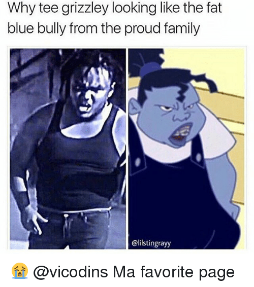 proud family: Why tee grizzley looking like the fat  blue bully from the proud family  @lilstingrayy 😭 @vicodins Ma favorite page