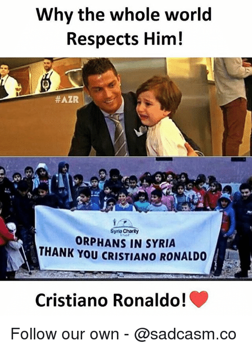 Cristiano Ronaldo, Memes, and Thank You: Why the whole world  Respects Him!  #AZRIL !  yria Charly  ORPHANS IN SYRIA  THANK YOU CRISTIANO RONALDO  Cristiano Ronaldo!C Follow our own - @sadcasm.co