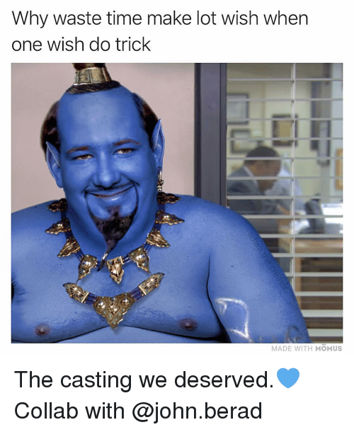 Memes, Time, and 🤖: Why waste time make lot wish when  one wish do trick  MADE WITH MOMUS The casting we deserved.💙 Collab with @john.berad