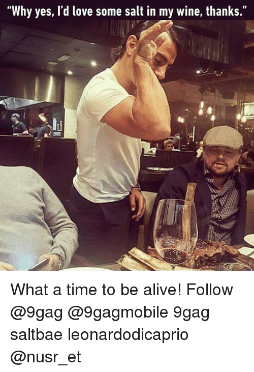 """Nusr Et: """"Why yes, d love some salt in my wine, thanks. What a time to be alive! Follow @9gag @9gagmobile 9gag saltbae leonardodicaprio @nusr_et"""