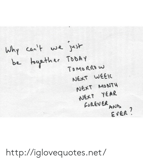 ans: whycawe joh  be baather TobAY  NEXT WEE  NEXT MDNTH  NEXT YEAR  ANS  EVER http://iglovequotes.net/