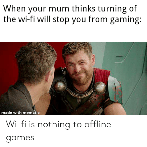 wi-fi: Wi-fi is nothing to offline games