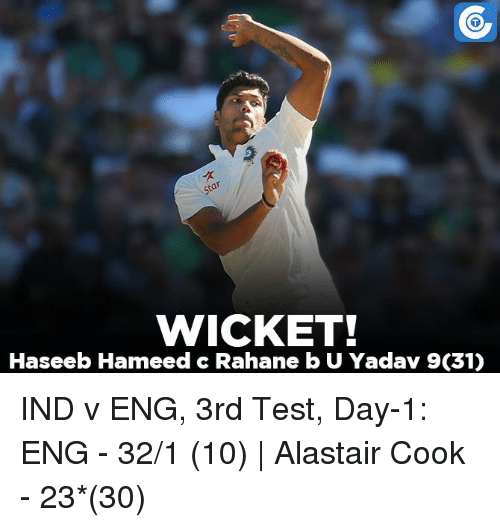 Memes, 🤖, and Eng: WICKET!  Haseeb Hameed c Rahane b U Yadav 9C31) IND v ENG, 3rd Test, Day-1: ENG - 32/1 (10)   Alastair Cook - 23*(30)