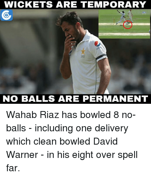 Memes, Bowling, and Bowl: WICKETS ARE TEMPORARY  202  NO BALLS ARE PERMANENT Wahab Riaz has bowled 8 no-balls - including one delivery which clean bowled David Warner - in his eight over spell far.