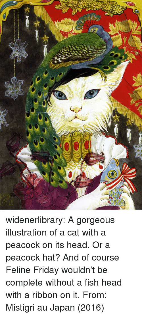 Friday, Head, and Tumblr: widenerlibrary: A gorgeous illustration of a cat with a peacock on its head. Or a peacock hat? And of course Feline Friday wouldn't be complete without a fish head with a ribbon on it. From: Mistigri au Japan (2016)