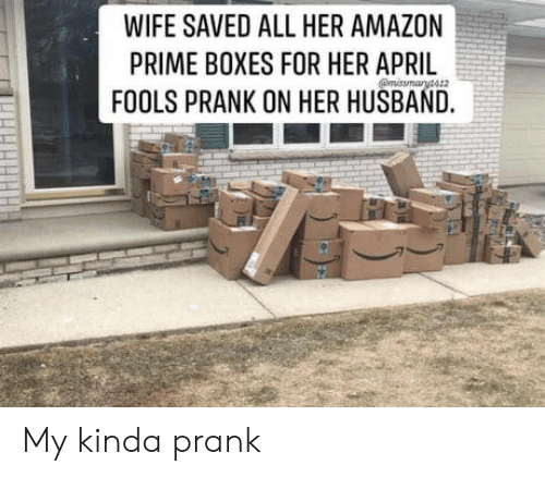 Amazon, Amazon Prime, and Prank: WIFE SAVED ALL HER AMAZON  PRIME BOXES FOR HER APRIL  FOOLS PRANK ON HER HUSBAND. My kinda prank