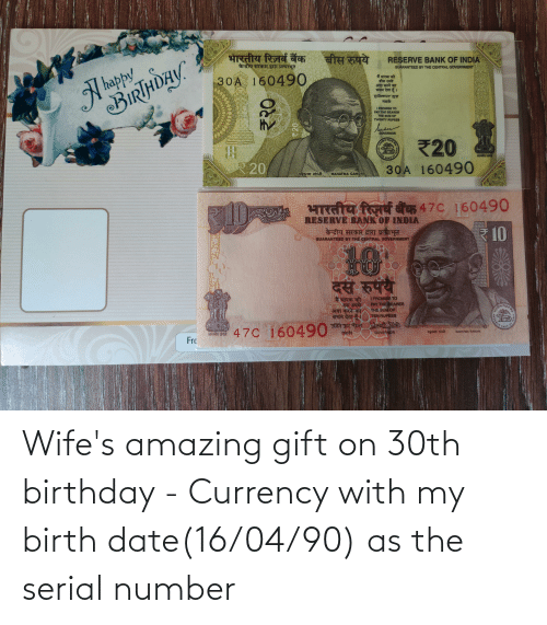Serial: Wife's amazing gift on 30th birthday - Currency with my birth date(16/04/90) as the serial number