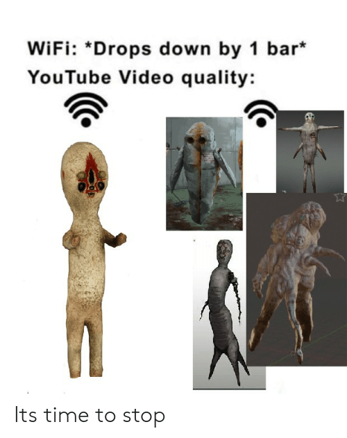 youtube.com, Time, and Video: WiFi: *Drops down by 1 bar  YouTube Video quality: Its time to stop