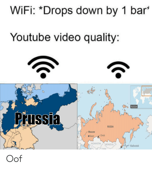 """Funny, youtube.com, and China: WiFi: """"Drops down by 1 bar  Youtube video quality:  RUSSIA  Prussia  RUSSIA  Moscow  Omsk  Kazan  KAZAKHSTAN  MONGOLIA  Vladivostok  CHINA Oof"""