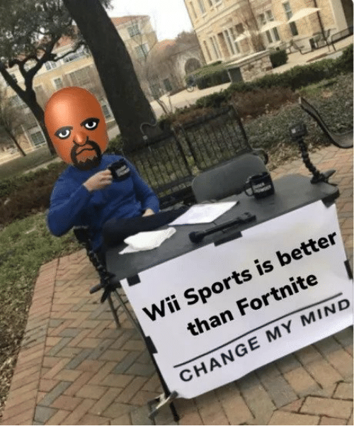 Sports, Change, and Mind: Wii Sports is better  than Fortnite  CHANGE MY MIND