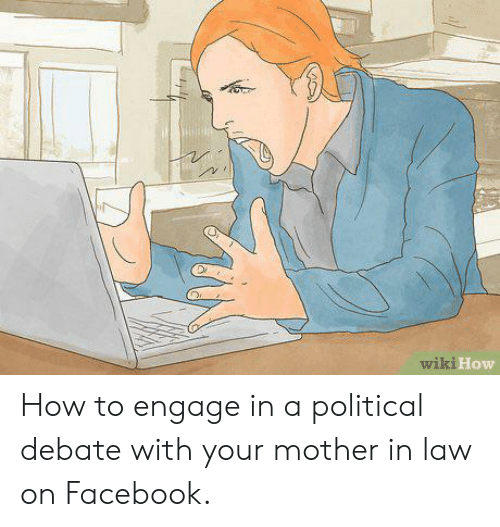 Facebook, How To, and Wiki: wiki How How to engage in a political debate with your mother in law on Facebook.