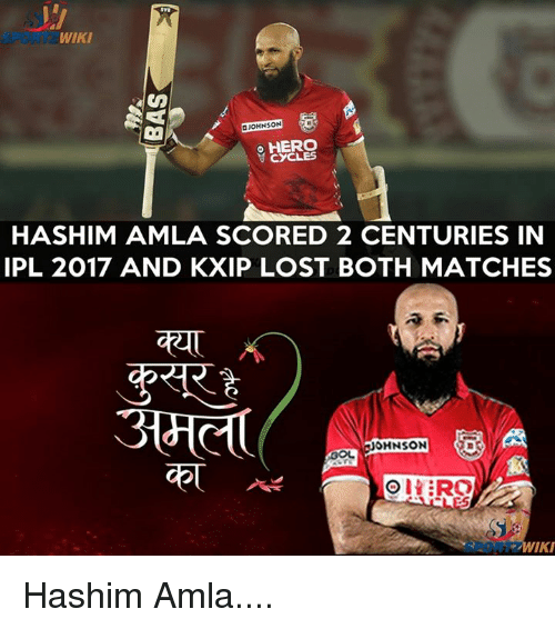 Memes, Lost, and Wiki: WIKI  o HERO  CYCLES  HASHIM AMLA SCORED 2 CENTURIES IN  IPL 2017 AND KXIP LOST BOTH MATCHES  OHNSON  IKI Hashim Amla....