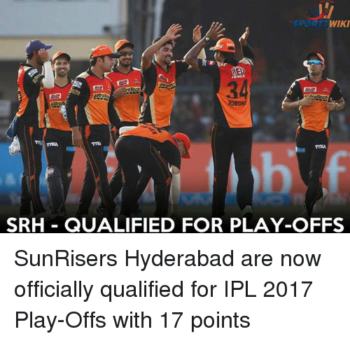Memes, Wiki, and 🤖: WIKI  SRH QUALIFIED FOR PLAY-OFFS SunRisers Hyderabad are now officially qualified for IPL 2017 Play-Offs with 17 points