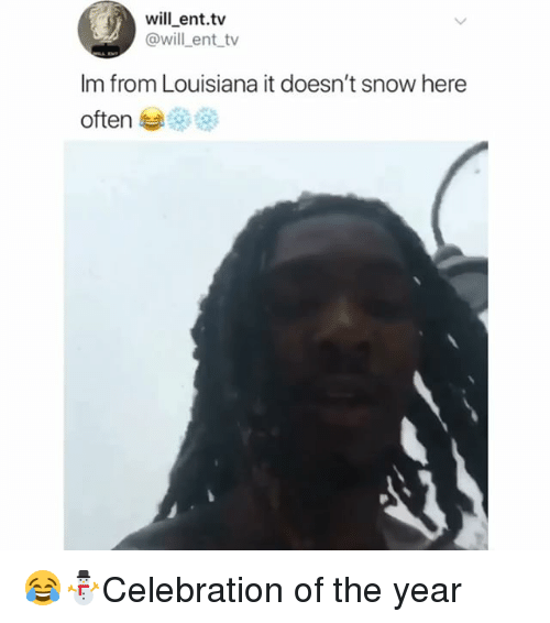 Memes, Louisiana, and Snow: will _ent.tv  @will _ent tv  Im from Louisiana it doesn't snow here  often 😂⛄️Celebration of the year