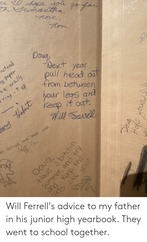 together: Will Ferrell's advice to my father in his junior high yearbook. They went to school together.