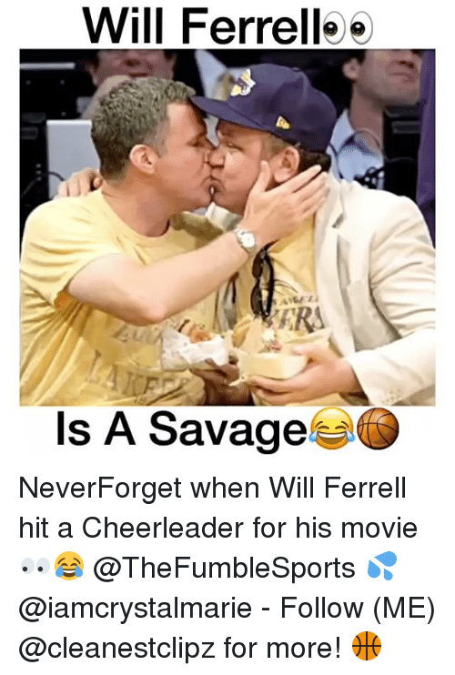 Memes, Will Ferrell, and Cheerleader: Will Ferrelle  Is A Savage NeverForget when Will Ferrell hit a Cheerleader for his movie 👀😂 @TheFumbleSports 💦 @iamcrystalmarie - Follow (ME) @cleanestclipz for more! 🏀