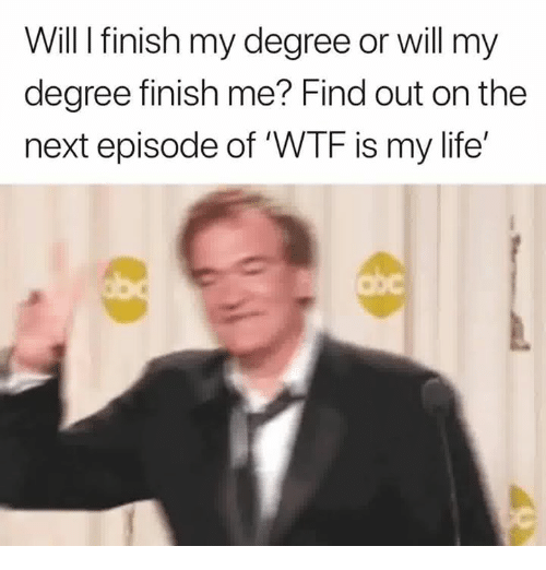 Life, The Next Episode, and Wtf: Will I finish my degree or will my  degree finish me? Find out on the  next episode of 'WTF is my life'  ub  cbc