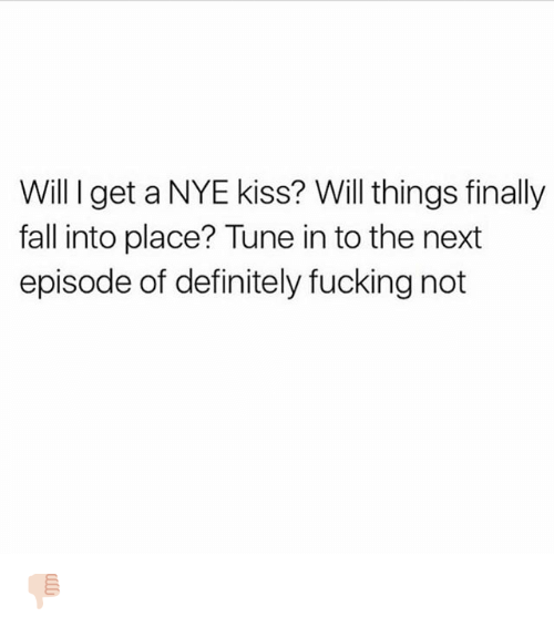 Definitely, Fall, and Fucking: Will I get a NYE kiss? Will things finally  fall into place? Tune in to the next  episode of definitely fucking not 👎🏻