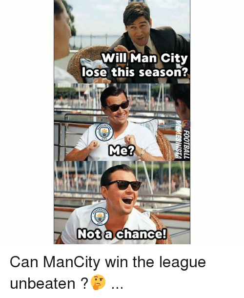 Memes, The League, and 🤖: Will Man City  ose this season?  Me?  Not a chance! Can ManCity win the league unbeaten ?🤔 ...