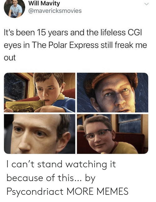 Polar Express: Will Mavity  @mavericksmovies  It's been 15 years and the lifeless CGI  eyes in The Polar Express still freak me  out I can't stand watching it because of this… by Psycondriact MORE MEMES