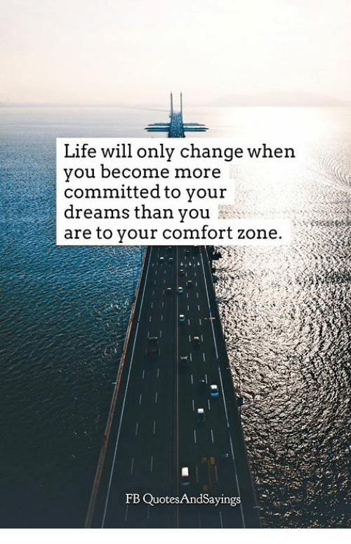 Life, Change, and Dreams: will only change when  Life  you becone more  committed to vour  dreams than you i  are to your comfort zone  FB QuotesAndSaying