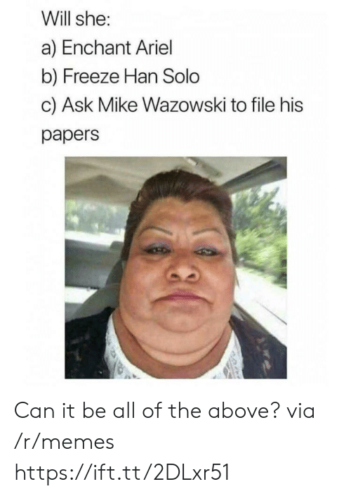 Ariel, Han Solo, and Memes: Will she:  a) Enchant Ariel  b) Freeze Han Solo  c) Ask Mike Wazowski to file his  papers Can it be all of the above? via /r/memes https://ift.tt/2DLxr51