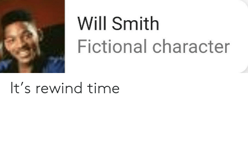 Will Smith, Time, and Fictional: Will Smith  Fictional character It's rewind time