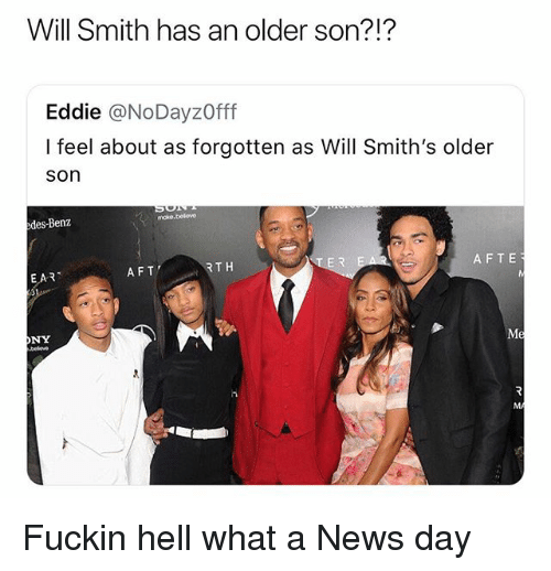 News, Will Smith, and Dank Memes: Will Smith has an older son?!?  Eddie @NoDayzOff  I feel about as forgotten as Will Smith's older  son  moke.beleve  edes-Benz  AFT  RTH  AFTE  EAR  ONY Fuckin hell what a News day