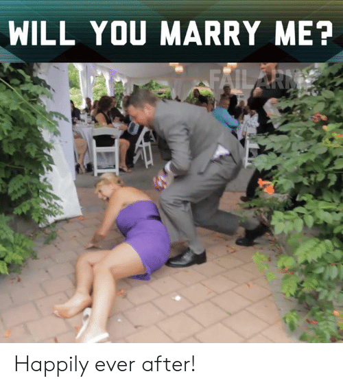 will you marry me: WILL YOU MARRY ME? Happily ever after!