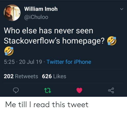 Iphone, Twitter, and Never: William Imoh  @iChuloo  Who else has never seen  Stackoverflow's homepage?  5:25 20 Jul 19 Twitter for iPhone  202 Retweets 626 Likes Me till I read this tweet