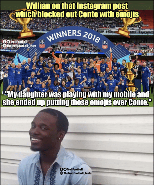 """Instagram, Memes, and Emojis: Willian on that Instagram post  which blocked out Conte with emojis  INNERS 201  omeTrollFootball lista  Mydaughter was playing with my mobile and  she ended up putting those emojis over Conte.""""  TrollFootball  TheTrollFootball_Insta"""