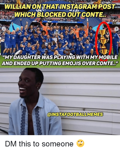 """Memes, Emojis, and Mobile: WILLIANONTHATINSTAGRAM POST  WHICH BLOCKED OUT CONTE  """"MY DAUGHTER WAS PLAYING WITH MY MOBILE  AND ENDED UP PUTTING EMOJIS OVER CONTE..""""  INSTAFOOTBALLMEMES DM this to someone 🙄"""