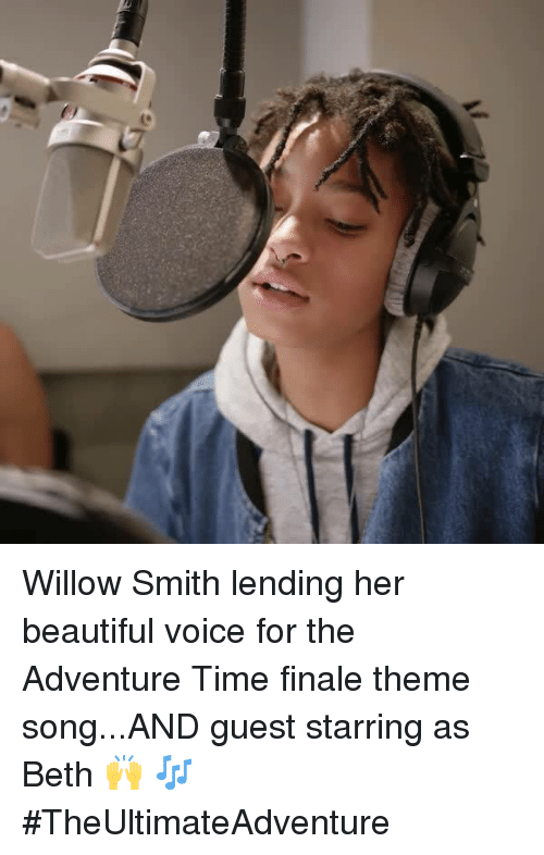 willow: Willow Smith lending her beautiful voice for the Adventure Time finale theme song...AND guest starring as Beth 🙌 🎶 #TheUltimateAdventure