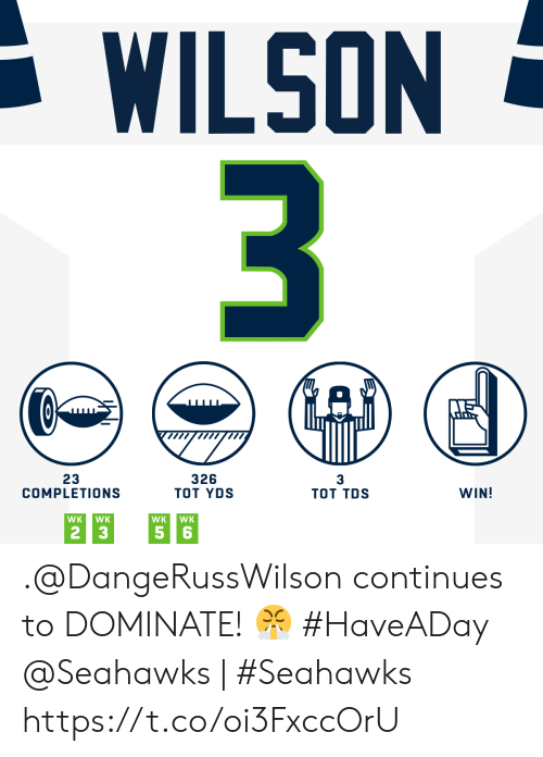 Memes, Seahawks, and 🤖: WILSON  3  326  ТоT YDS  3  23  COMPLETIONS  WIN!  Tот TDS  WK  WK  WK  WK  5 6  2 3 .@DangeRussWilson continues to DOMINATE! 😤 #HaveADay   @Seahawks | #Seahawks https://t.co/oi3FxccOrU