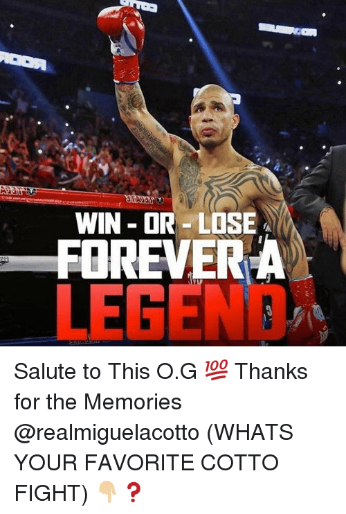 Memes, Forever, and Fight: WIN - OR LOSE  FOREVER A  LEGEND Salute to This O.G 💯 Thanks for the Memories @realmiguelacotto (WHATS YOUR FAVORITE COTTO FIGHT) 👇🏼❓